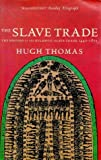 By Hugh Thomas - The Slave Trade: History of the Atlantic Slave Trade, 1440-1870 (New edition)