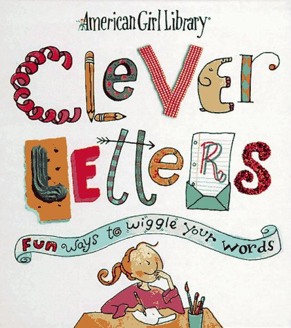 Clever Letters Fun Ways To Wiggle Your Words American Girl Library
