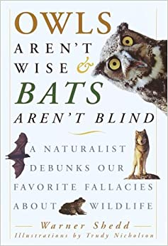 Owls Aren't Wise and Bats Aren't Blind: A Naturalist Debunks Our Favorite Fallacies About Wildlife