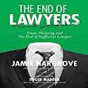 The End of Lawyers, Thank Goodness!: Estate Planning and the End of Inefficient Lawyers Audiobook by Roger Madden, Jamie Hargrove Narrated by Lee Rutherford