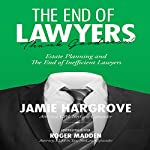 The End of Lawyers, Thank Goodness!: Estate Planning and the End of Inefficient Lawyers | Roger Madden,Jamie Hargrove