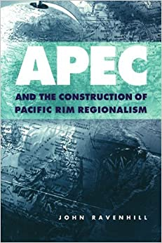 Book APEC and the Construction of Pacific Rim Regionalism (Cambridge Asia-Pacific Studies) by John Ravenhill (2002-01-28)