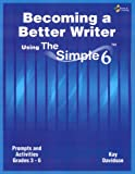 Becoming a Better Writer Using the Simple 6, Kay Davidson, 1931334986