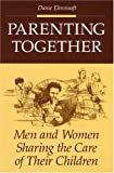 Parenting Together : Men and Women Sharing the Care of Their Children, Ehrensaft, Diane, 0252061373
