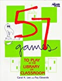 57 Games to Play in the Library or Classroom, Carol K. Lee and Fay Edwards, 1579500145