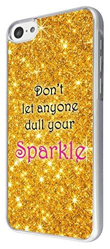 529 - Sparkle Don't Let Anyone Dull Your Sparkle Design iphone 5C Coque Fashion Trend Case Coque Protection Cover plastique et métal