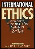 International Ethics, Mark R. Amstutz, 0742535835