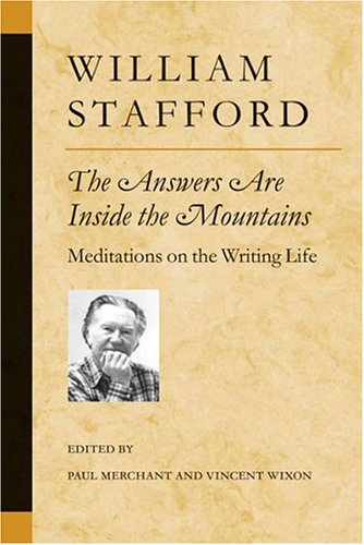 "william stafford a way of writing Stafford's life stood for a quieter way, a daily ritual of writing that produced not only a legacy of remarkable poems but also a way of thinking about the process that creates poems james dickey called william stafford one of those poets ""who pour out rivers of ink, all on good poems."