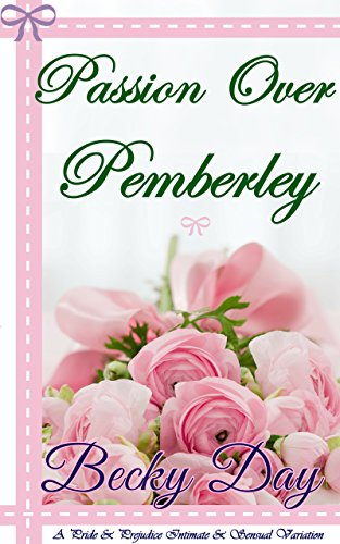 Passion Over Pemberley: A Pride and Prejudice Intimate and Sensual Variation