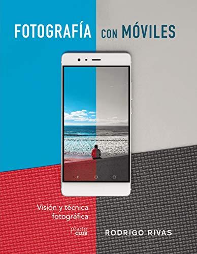 Fotografía con móviles. Visión y técnica fotográfica (Photoclub) por Rodrigo Rivas