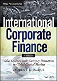 img - for International Corporate Finance, + Website: Value Creation with Currency Derivatives in Global Capital Markets (Wiley Finance) by Laurent L. Jacque (2014-03-24) book / textbook / text book