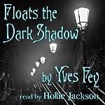 Floats the Dark Shadow | Yves Fey