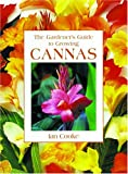 The Gardener's Guide to Growing Cannas, Ian Cooke, 0881927074