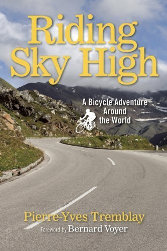 Riding Sky High: A Bicycle Adventure Around the World by Pierre-Yves Tremblay (2015-01-06)