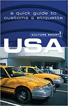 Culture Smart! USA (Culture Smart! The Essential Guide to Customs and Culture)