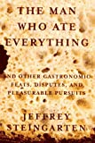 The Man Who Ate Everything: And Other Gastronomic Feats, Disputes, and Pleasurable Pursuits