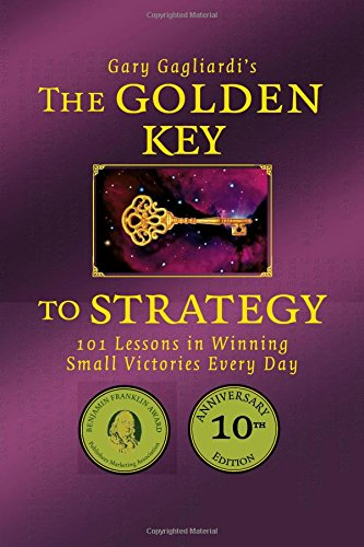 Read Online The Golden Key to Strategy: 101 Lessons in Winning  Small Victories Every Day pdf epub