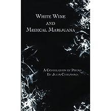 White Wine & Medical Marijuana: A Compilation of Poems