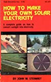 How to Make Your Own Solar Electricity, John W. Stewart, 0830611789