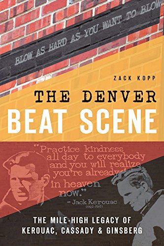 The Denver Beat Scene: The Mile-High Legacy of Kerouac, Cassady & Ginsberg (History & Guide)