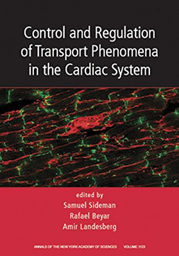 Control and Regulation of Transport Phenomena in the Cardiac System, Volume 1123 (Annals of the New York Academy of Scie