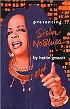 Presenting . . . Sister NoBlues, Hattie Gossett, 0932379494