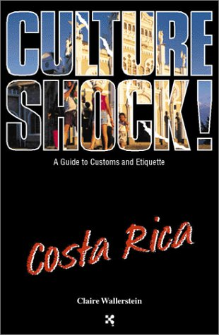 Culture Shock! Costa Rica: A Guide to Customs and Etiquette Paperback – July 1, 2003 Claire Wallerstein 1558686924 South America South America - General