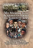 My Memoir As an Activist for Israel and Yemenite Jews, Sampson Giat, 1453573631