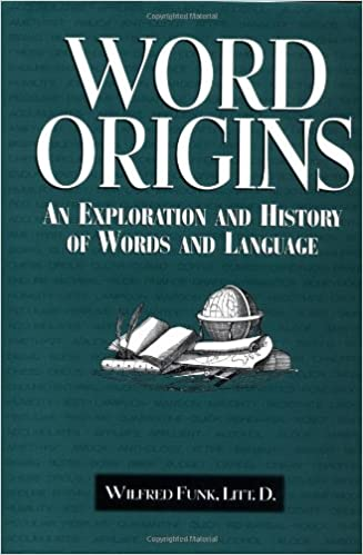word origins an exploration and history of words and language