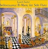 Laurel Zucker -Inflorescence II -Music for Solo flute