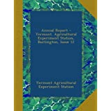 Annual Report - Vermont. Agricultural Experiment Station, Burlington, Issue 12