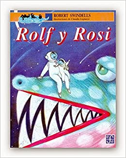 Rolf y Rosi (Spanish Edition): Swindells Robert, Claudia Legnazzi: 9789681647216: Amazon.com: Books
