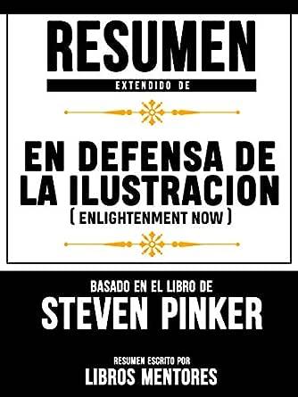 Resumen De En Defensa De La Ilustracion (Enlightenment Now) – Basado En El Libro De Steven Pinker eBook: Mentores, Libros: Amazon.es: Tienda Kindle