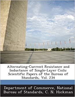 C. N. Hickman - Alternating-current Resistance And Inductance Of Single-layer Coils: Scientific Papers Of The Bureau Of Standards, Vol. 234