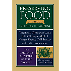Preserving Food without Freezing or Canning: Traditional Techniques Using Salt, Oil, Sugar, Alcohol, Vinegar, Drying…