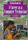 Getting Ready for a Career as a Computer Technician, Bill Lund, 156065550X