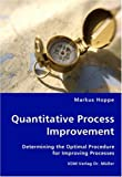 Quantitative Process Improvement- Determining the Optimal Procedure for Improving Processes, Markus Hoppe, 3836446308