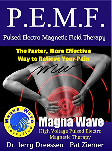 PEMF - The Faster, More Effective Way to Relieve Your Pain: Pulsed Electro Magnetic Field Therapy by [Ziemer, Pat, Dreessen, Dr. Jerry]