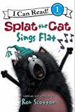 Splat the Cat: Splat the Cat Sings Flat (I Can Read Level 1)