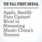 Apple, Spotify Face Upstart Rival in Streaming Music: China's Tencent | Liza Lin,Yun-Hee Kim