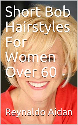 Short Bob Hairstyles For Women Over 60
