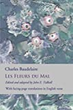 Les Fleurs du Mal: The Flowers of Evil: the complete dual language edition, fully revised and updated (English and French Edition)