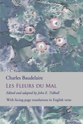 Les Fleurs du Mal: The Flowers of Evil: the complete dual language edition, fully revised and updated (English and French Edition) by CreateSpace Independent Publishing Platform