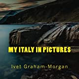My Italy in Pictures, Ivet Graham-Morgan, 1494384272