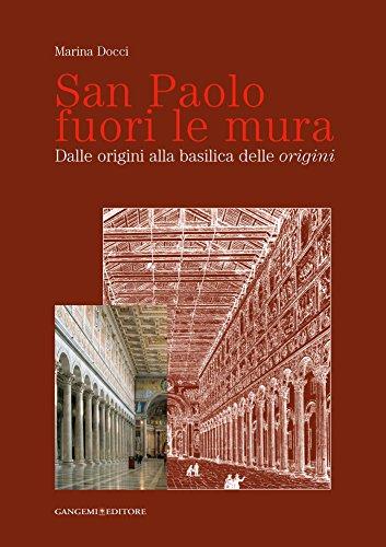 San Paolo fuori le mura: Dalle origini alla basilica delle origini  por Marina Docci