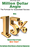 Real Estate Agents' Million Dollar Angle: The Formula for Guaranteed Success Only 15% of New Real Estate Agents Make It Past 5 Years. Will You?