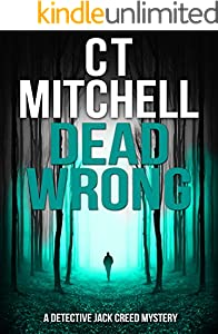 DEAD WRONG: A Detective Jack Creed Mystery (Detective Jack Creed Murder Mystery Books Series Book 3)