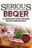 Serious BBQ'er: 101 Smoking Meat Recipes For Anyone Who Loves Barbecued Meats (Rory's Meat Kitchen)