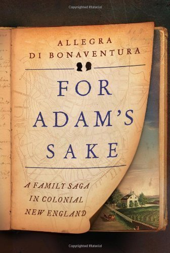 For Adam's Sake: A Family Saga in Colonial New England 1st (first) Edition by di Bonaventura, Allegra published by Liveright (Familys Sake)