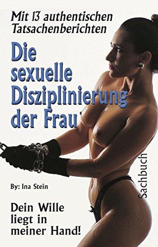 Die sexuelle Disziplinierung der Frau: Dein Wille liegt in meiner Hand! Taschenbuch – 1. Juli 2002 Ina Stein Stephenson 379860102X Partnerschaft